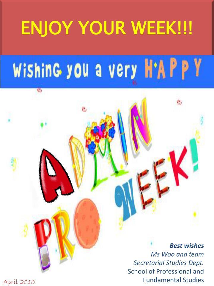 ENJOY YOUR WEEK!!!