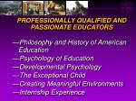 professionally qualified and passionate educators