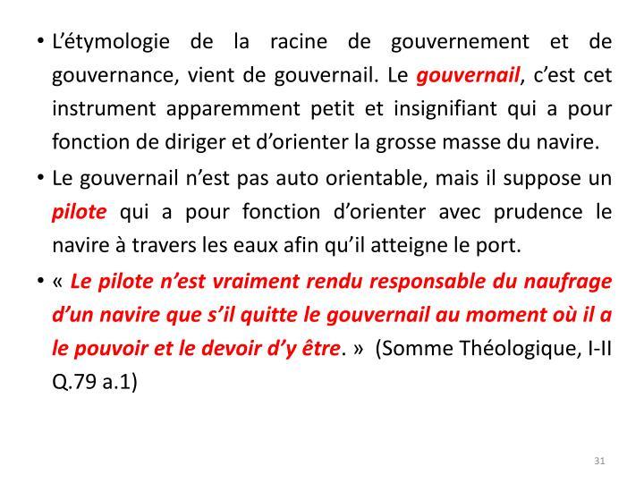 L'étymologie de la racine de gouvernement et de gouvernance, vient de gouvernail. Le