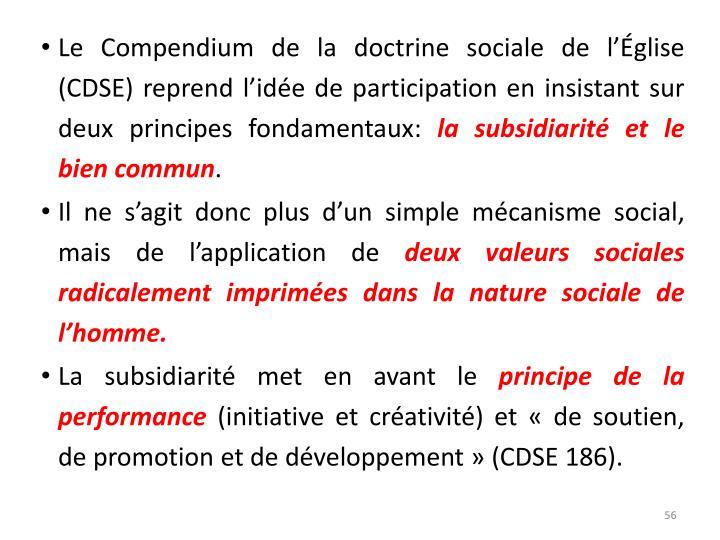 Le Compendium de la doctrine sociale de l'Église (CDSE) reprend l'idée de participation en insistant sur deux principes fondamentaux: