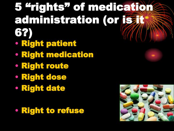 "5 ""rights"" of medication administration (or is it 6?)"