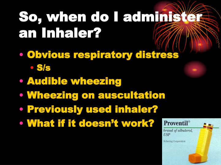 So, when do I administer an Inhaler?