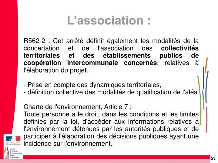 R562-2: Cet arrêté définit également les modalités de la concertation et de l'association des