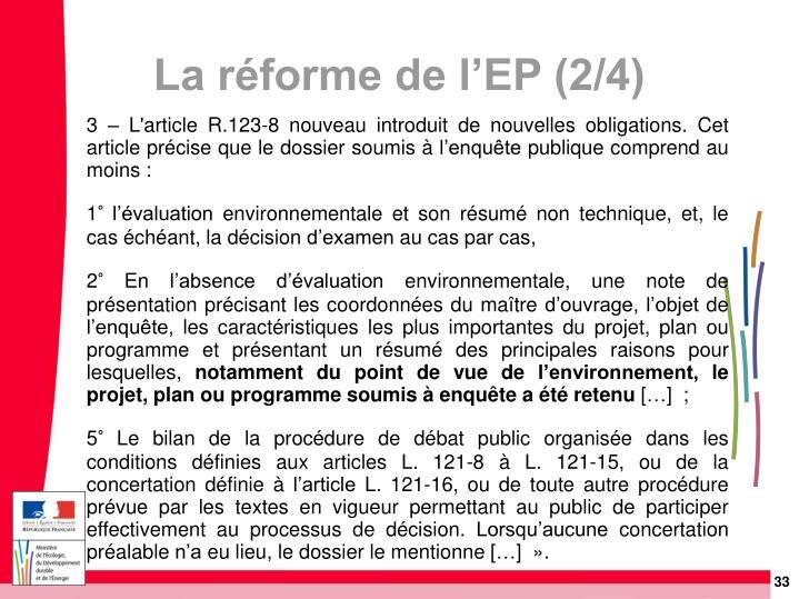 3 – L'article R.123-8 nouveau introduit de nouvelles obligations. Cet article précise que le dossier soumis à l'enquête publique comprend au moins :