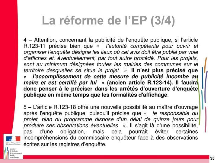 4 – Attention, concernant la publicité de l'enquête publique, si l'article R.123-11 précise bien que «