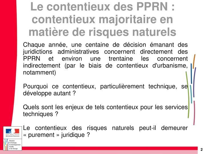 Chaque année, une centaine de décision émanant des juridictions administratives concernent directement des PPRN et environ une trentaine les concernent indirectement (par le biais de contentieux d'urbanisme, notamment)