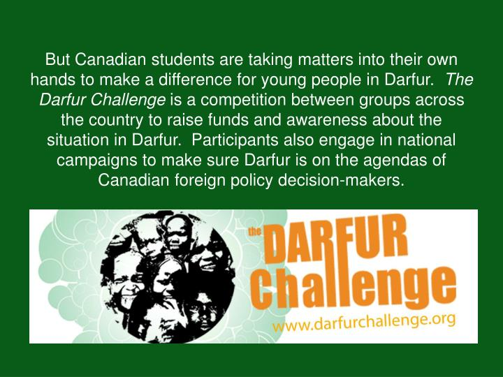 But Canadian students are taking matters into their own hands to make a difference for young people in Darfur.