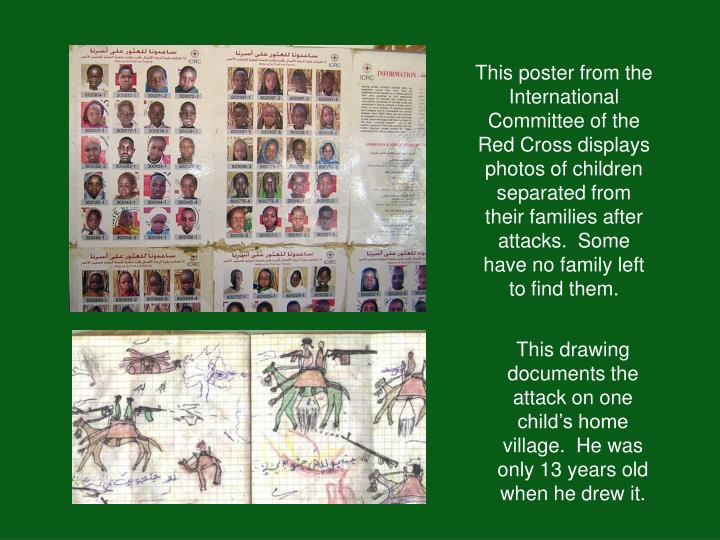 This poster from the International Committee of the Red Cross displays photos of children separated from their families after attacks.  Some have no family left to find them.