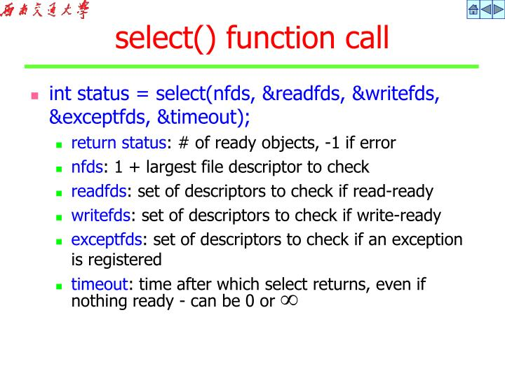 int status = select(nfds, &readfds, &writefds, &exceptfds, &timeout);