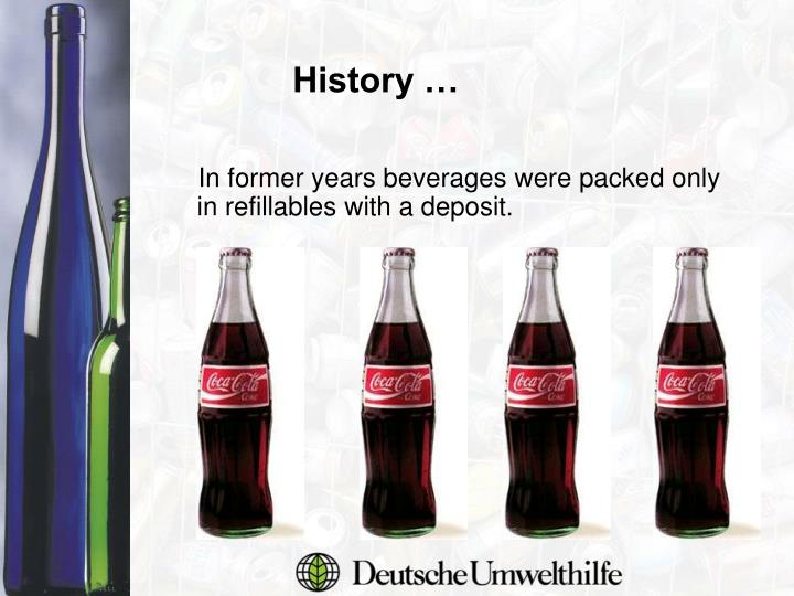In former years beverages were packed only in refillables with a deposit.