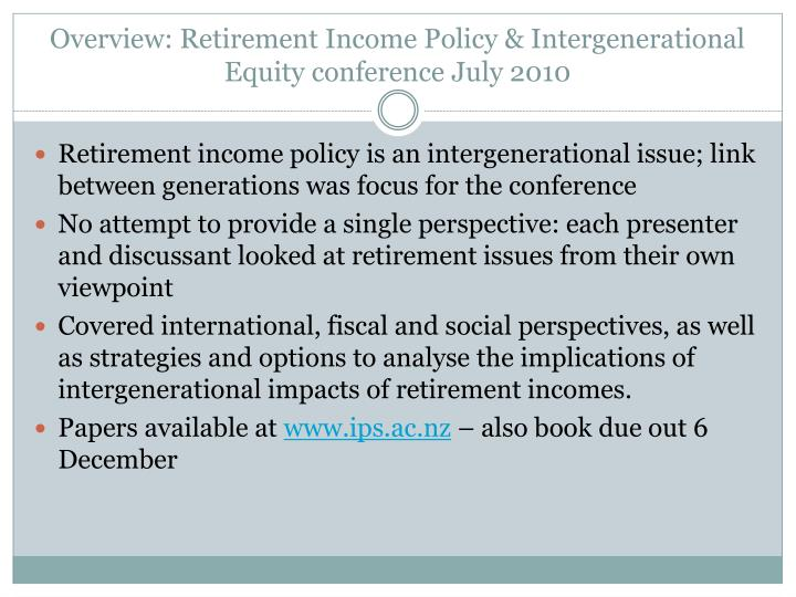 Overview: Retirement Income Policy & Intergenerational Equity conference July 2010