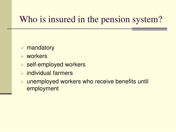 Who is insured in the pension system?
