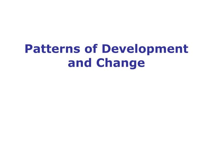 patterns of development and change