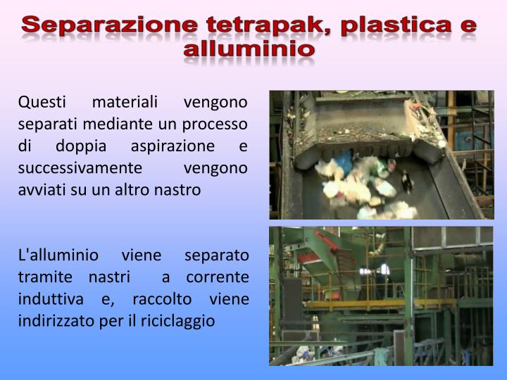 Questi materiali vengono separati mediante un processo di doppia aspirazione e  successivamente vengono avviati su un altro nastro