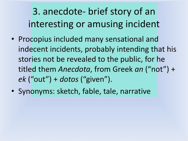 3. anecdote- brief story of an interesting or amusing incident