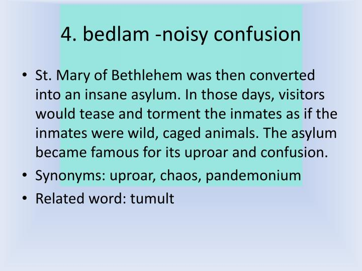 4. bedlam -noisy confusion
