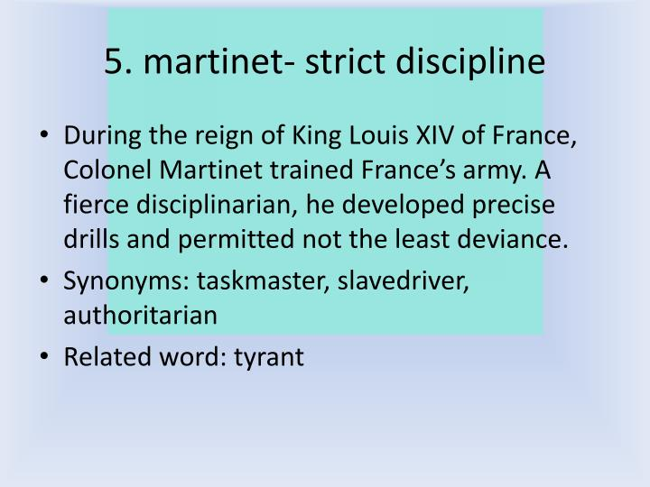 5. martinet- strict discipline
