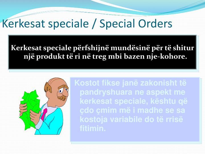 Kerkesat speciale / Special Orders