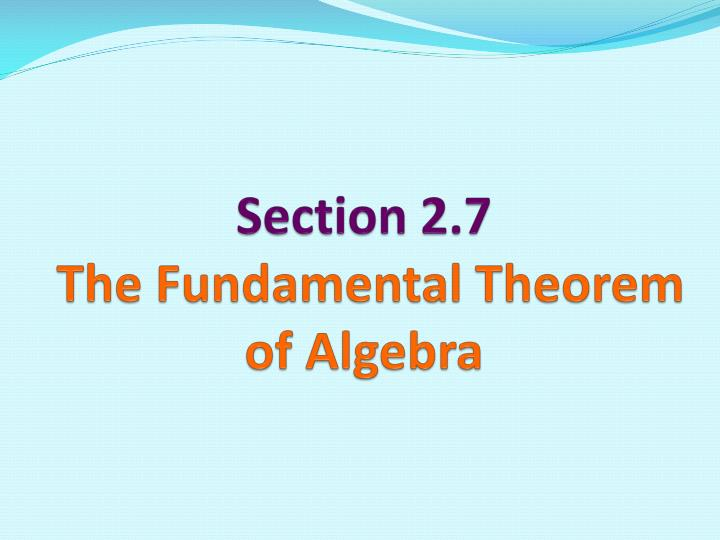 Section 2 7 the fundamental theorem of algebra