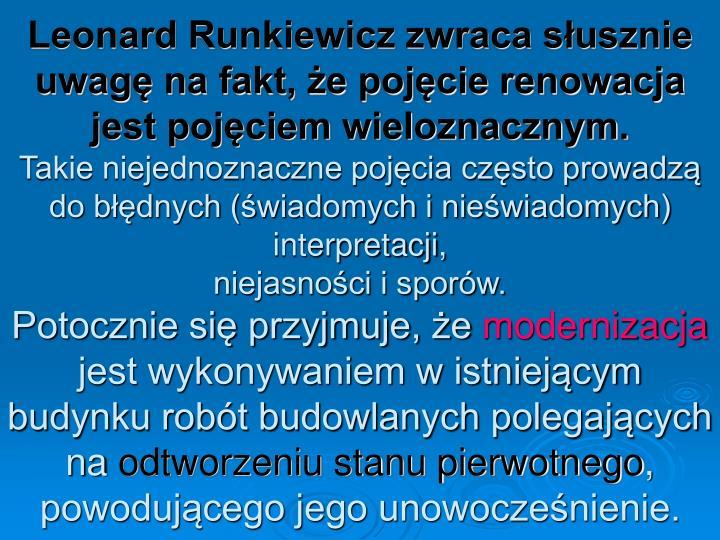 Leonard Runkiewicz zwraca susznie uwag na fakt, e pojcie renowacja jest pojciem wieloznacznym.