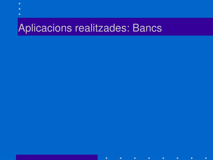 Aplicacions realitzades: Bancs