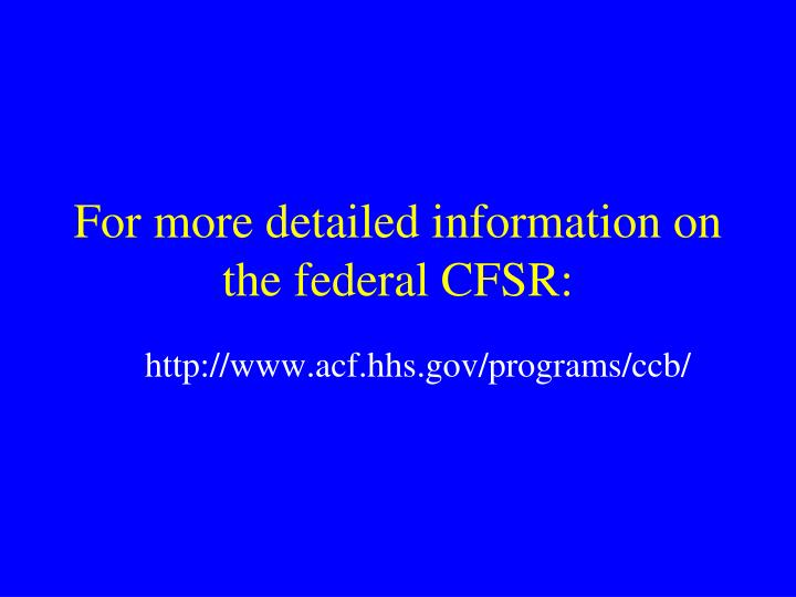 For more detailed information on the federal CFSR: