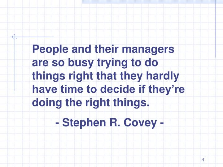 People and their managers are so busy trying to do things right that they hardly have time to decide if they're doing the right things.