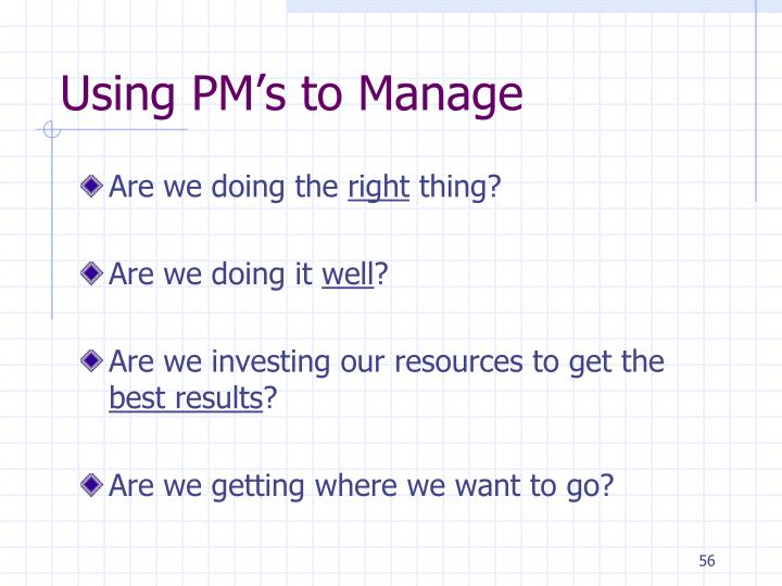 Using PM's to Manage