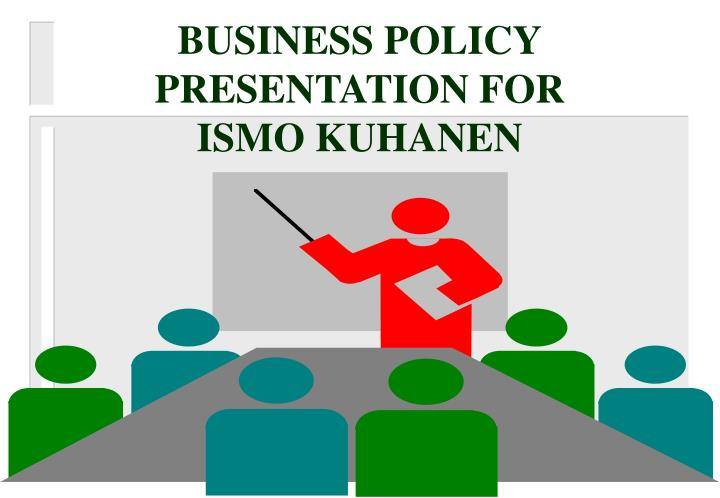 Business policy presentation for ismo kuhanen