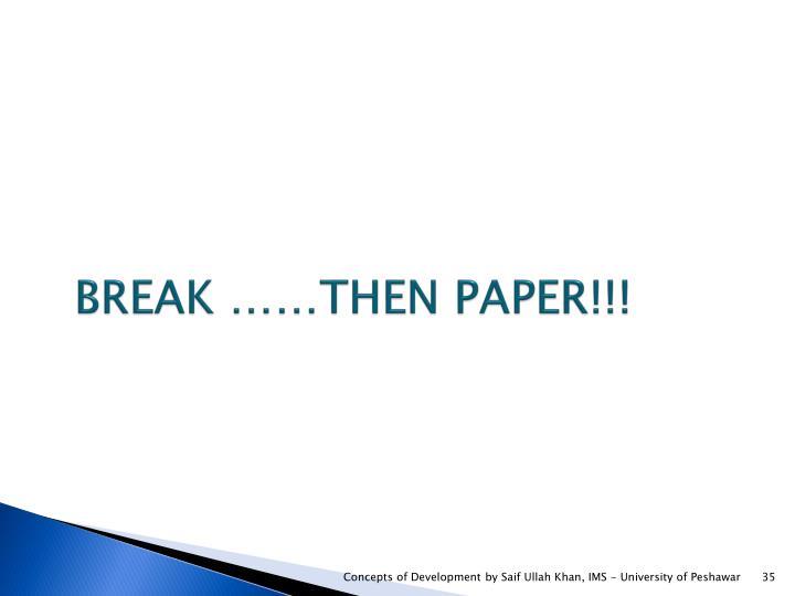 BREAK ……THEN PAPER!!!