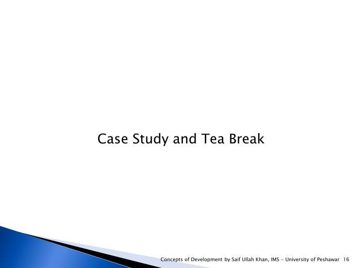 Case Study and Tea Break