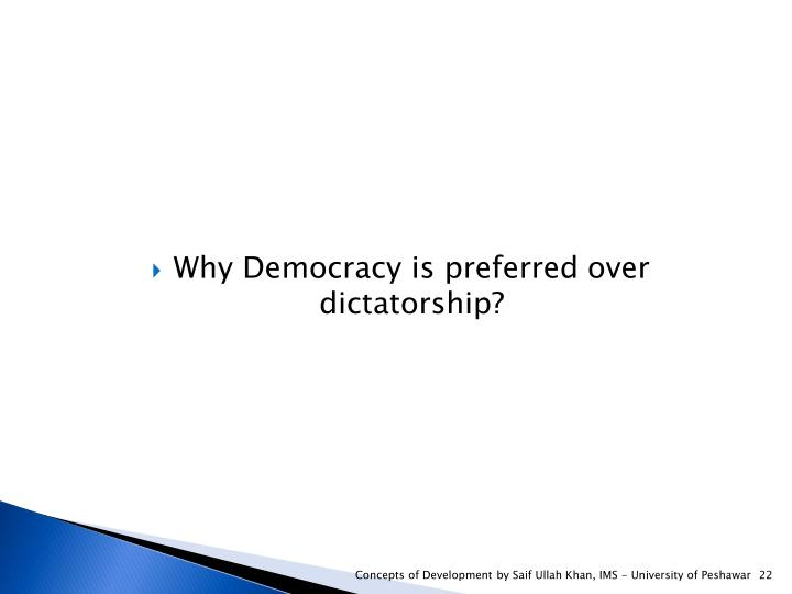 Why Democracy is preferred over dictatorship?