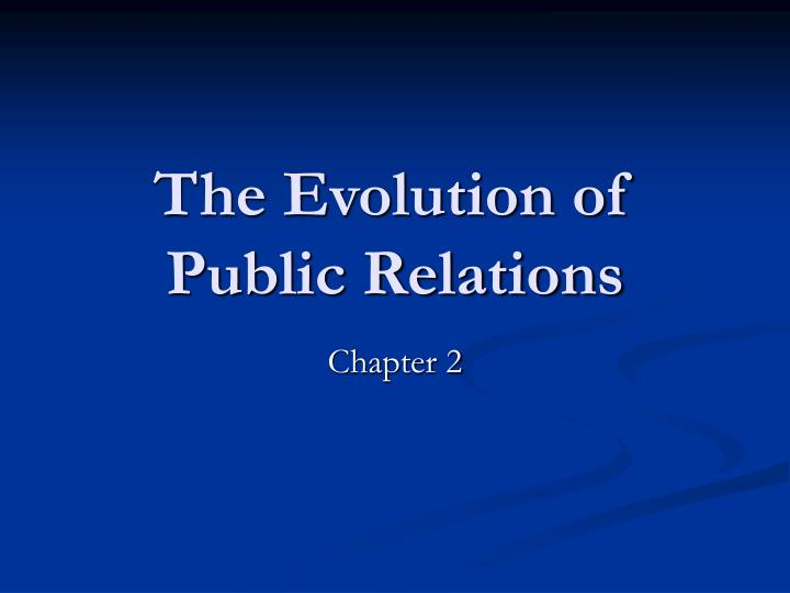 The evolution of public relations