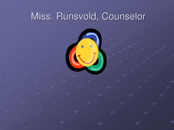 Miss. Runsvold, Counselor
