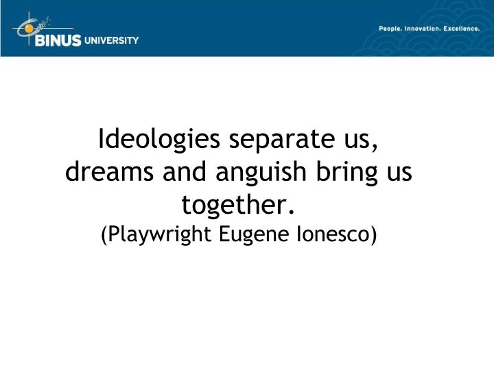 Ideologies separate us,
