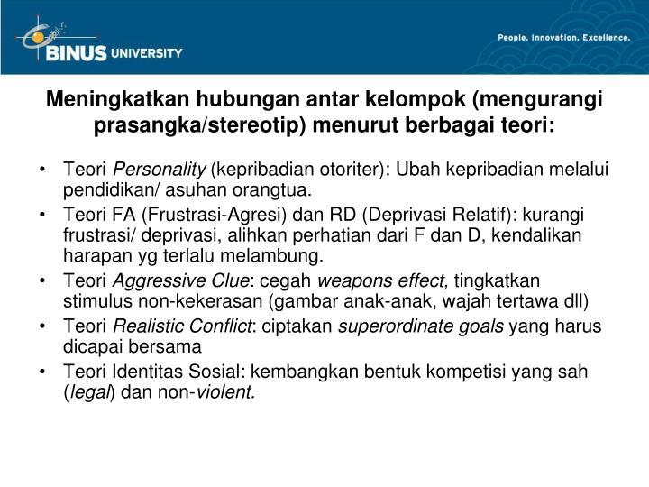 Meningkatkan hubungan antar kelompok (mengurangi prasangka/stereotip) menurut berbagai teori: