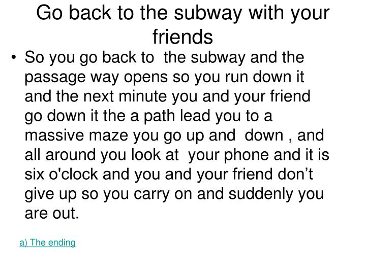 Go back to the subway with your friends