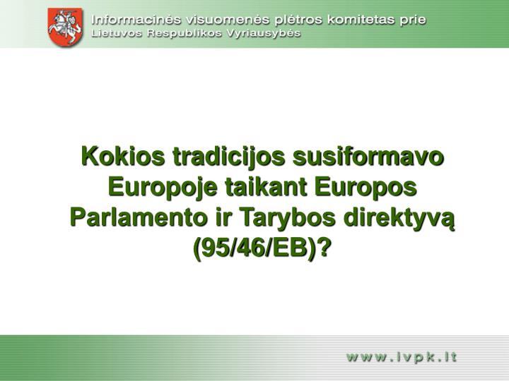 Kokios tradicijos susiformavo Europoje taikant Europos Parlamento ir Tarybos direktyvą (95/46/EB)?