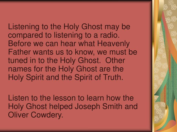 Listening to the Holy Ghost may be compared to listening to a radio. Before we can hear what Heavenl...
