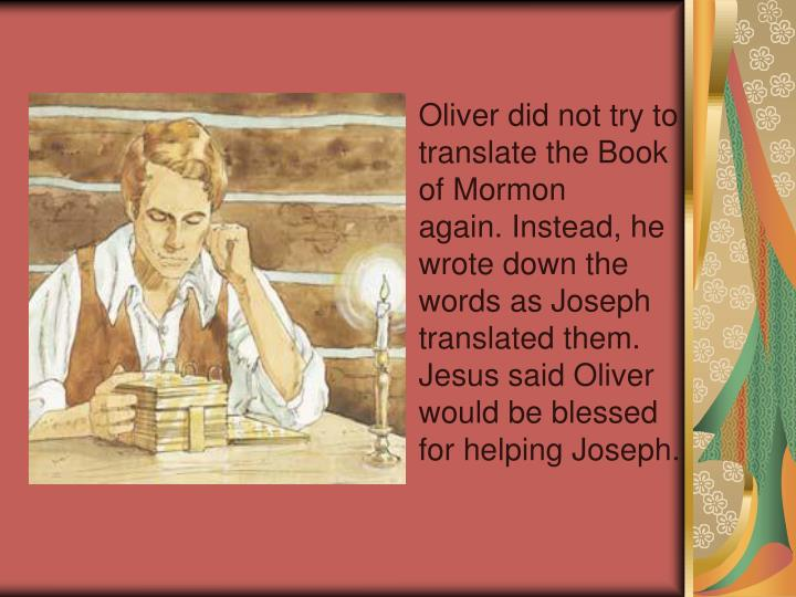 Oliver did not try to translate the Book of Mormon