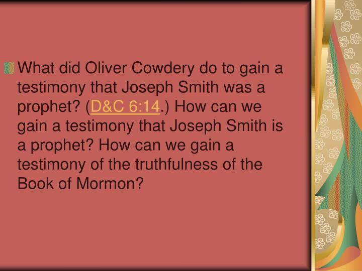 What did Oliver Cowdery do to gain a testimony that Joseph Smith was a prophet? (