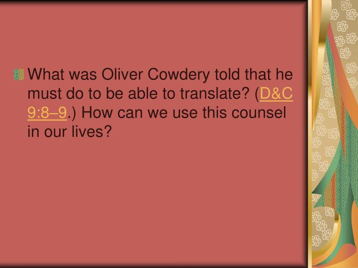 What was Oliver Cowdery told that he must do to be able to translate? (