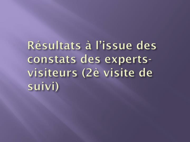Résultats à l'issue des constats des experts-visiteurs (2è visite de suivi)