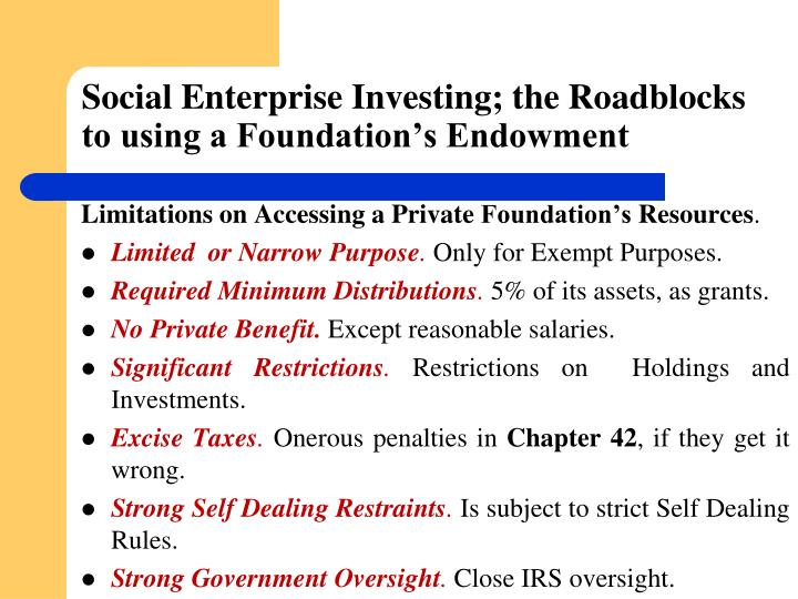 Social Enterprise Investing; the Roadblocks to using a Foundation's Endowment