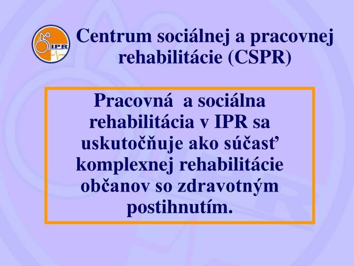 Centrum sociálnej a pracovnej rehabilitácie (CSPR)