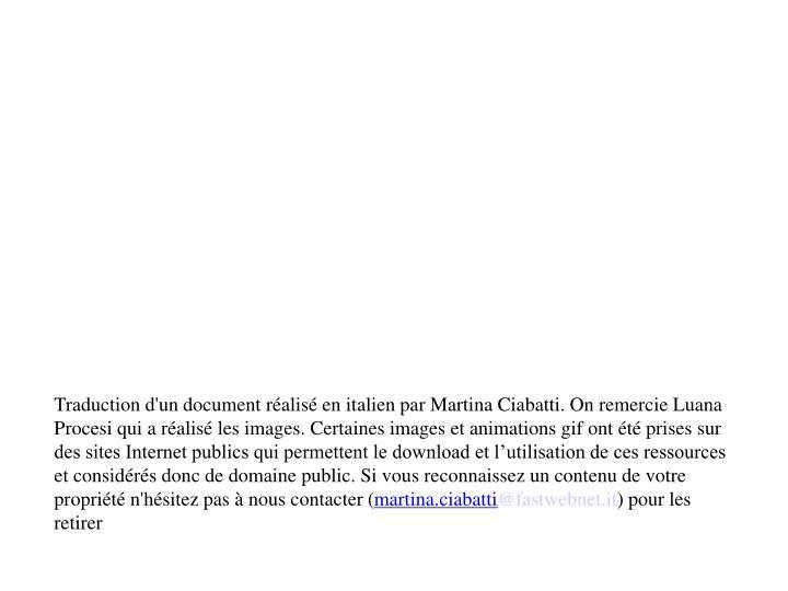 Traduction d'un document réalisé en italien par Martina Ciabatti. On remercie Luana Procesi qui a réalisé les images. Certaines images et animations gif ont été prises sur des sites Internet publics qui permettent le download et l'utilisation de ces ressources et considérés donc de domaine public. Si vous reconnaissez un contenu de votre propriété n'hésitez pas à nous contacter (