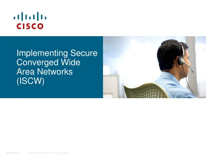 Implementing secure converged wide area networks iscw