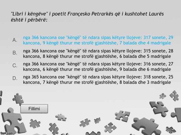 """""""Libri i këngëve"""" i poetit Françesko Petrarkës që i kushtohet Laurës është i përbërë:"""