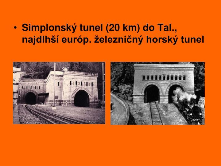 Simplonský tunel (20 km) do Tal., najdlhší európ. železničný horský tunel