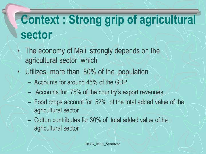 Context : Strong grip of agricultural sector